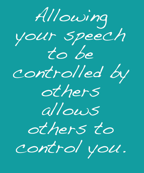 Allowing your speech to be controlled by others allows others to control you.
